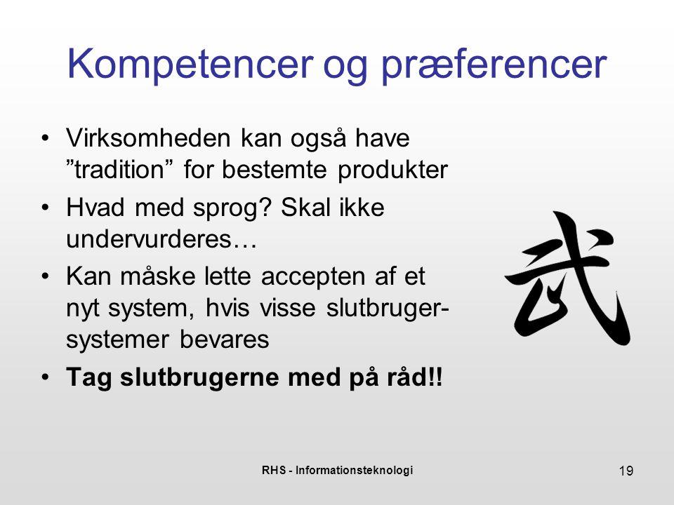 RHS - Informationsteknologi 19 Kompetencer og præferencer Virksomheden kan også have tradition for bestemte produkter Hvad med sprog.