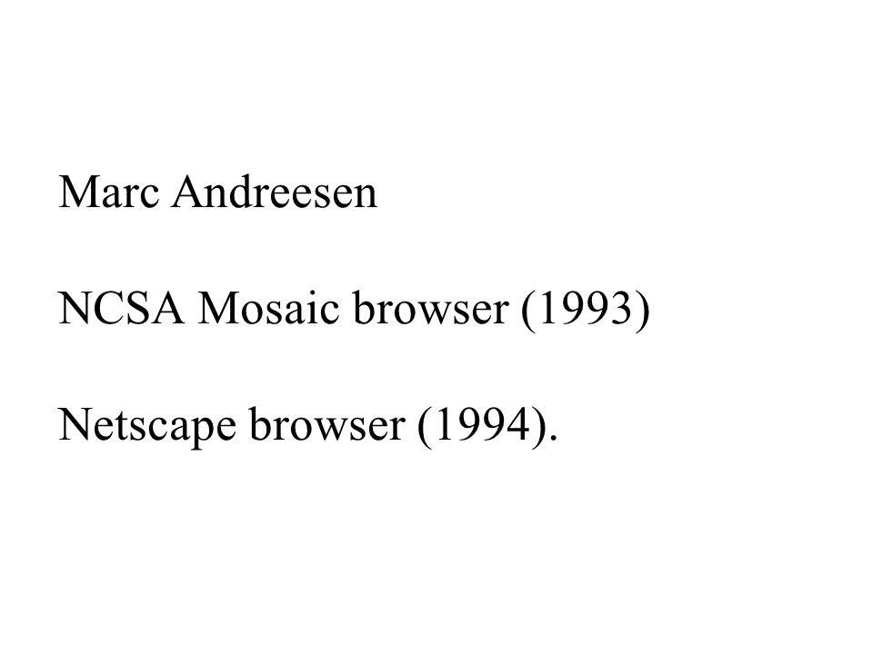 Marc Andreesen NCSA Mosaic browser (1993) Netscape browser (1994).