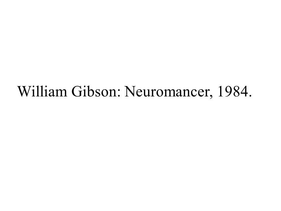 William Gibson: Neuromancer, 1984.