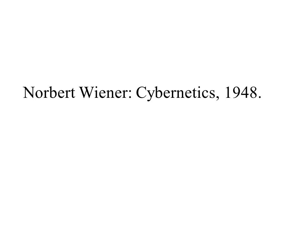 Norbert Wiener: Cybernetics, 1948.
