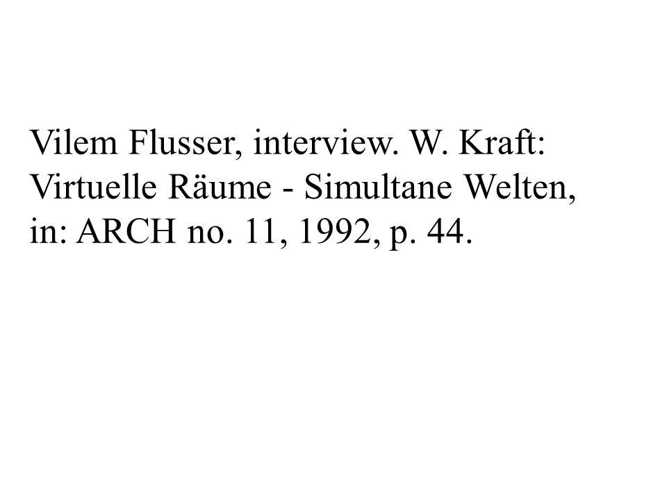 Vilem Flusser, interview. W. Kraft: Virtuelle Räume - Simultane Welten, in: ARCH no.