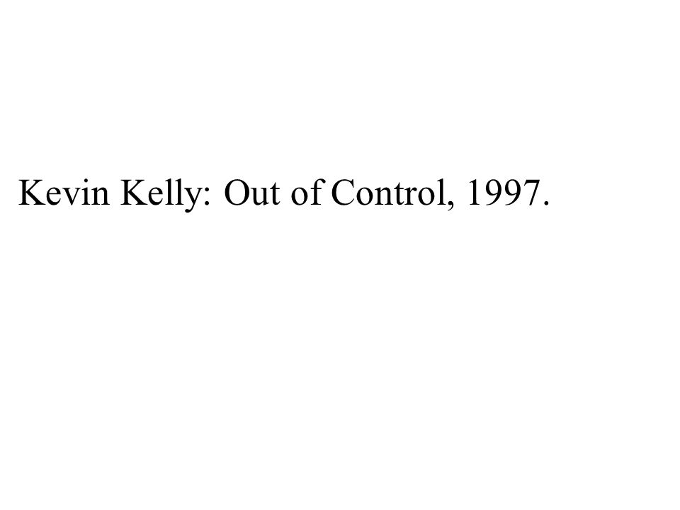 Kevin Kelly: Out of Control, 1997.