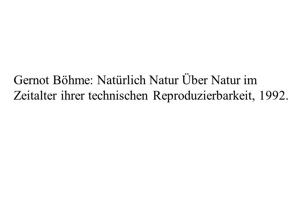 Gernot Böhme: Natürlich Natur Über Natur im Zeitalter ihrer technischen Reproduzierbarkeit, 1992.