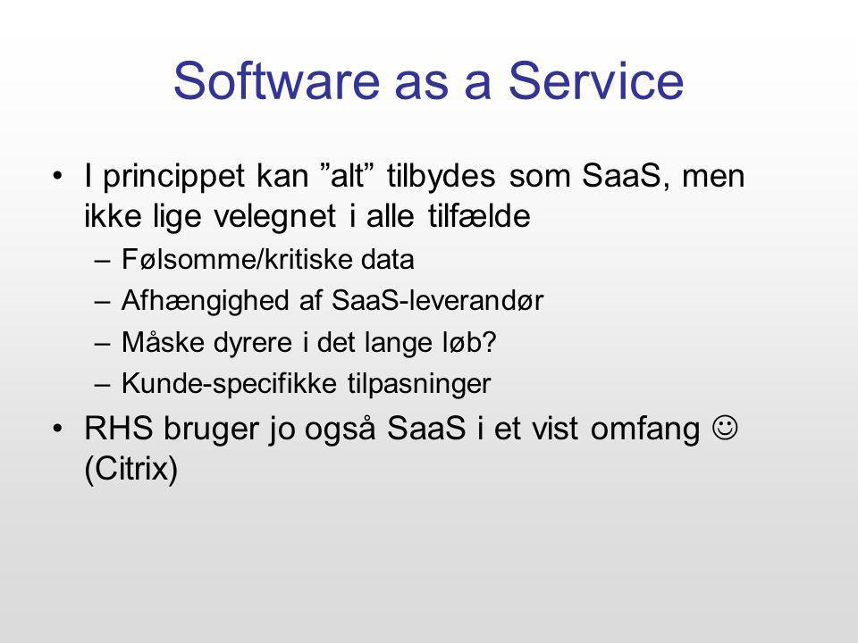I princippet kan alt tilbydes som SaaS, men ikke lige velegnet i alle tilfælde –Følsomme/kritiske data –Afhængighed af SaaS-leverandør –Måske dyrere i det lange løb.