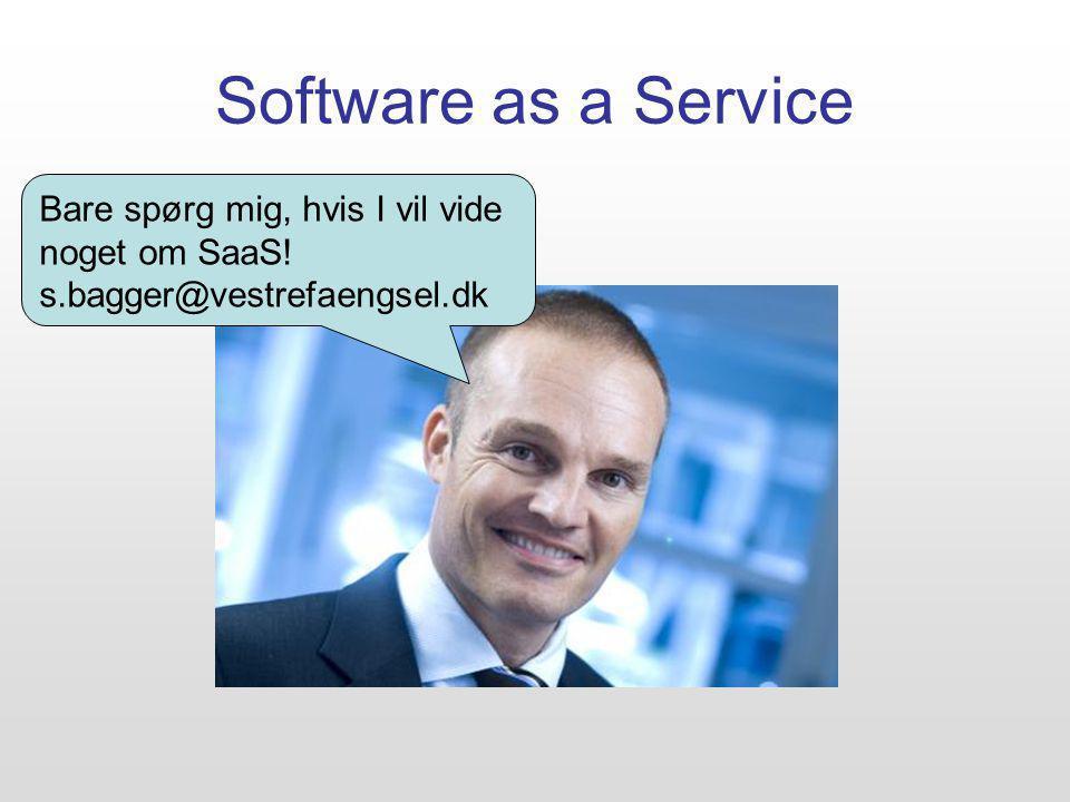 Software as a Service Bare spørg mig, hvis I vil vide noget om SaaS! s.bagger@vestrefaengsel.dk