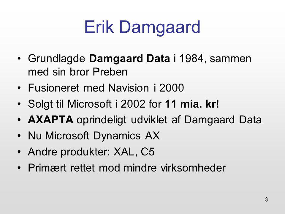 3 Erik Damgaard Grundlagde Damgaard Data i 1984, sammen med sin bror Preben Fusioneret med Navision i 2000 Solgt til Microsoft i 2002 for 11 mia.
