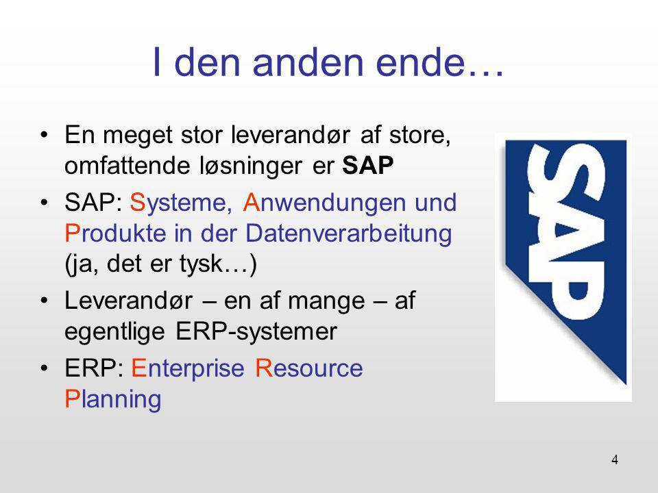 4 I den anden ende… En meget stor leverandør af store, omfattende løsninger er SAP SAP: Systeme, Anwendungen und Produkte in der Datenverarbeitung (ja, det er tysk…) Leverandør – en af mange – af egentlige ERP-systemer ERP: Enterprise Resource Planning