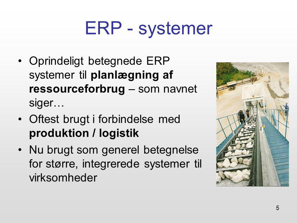 5 ERP - systemer Oprindeligt betegnede ERP systemer til planlægning af ressourceforbrug – som navnet siger… Oftest brugt i forbindelse med produktion / logistik Nu brugt som generel betegnelse for større, integrerede systemer til virksomheder