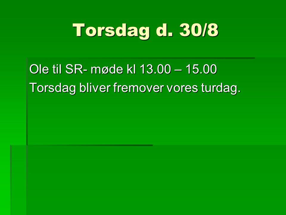 Torsdag d. 30/8 Ole til SR- møde kl 13.00 – 15.00 Torsdag bliver fremover vores turdag.