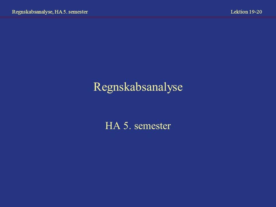 Regnskabsanalyse, HA 5. semester Lektion 19-20 Regnskabsanalyse HA 5. semester