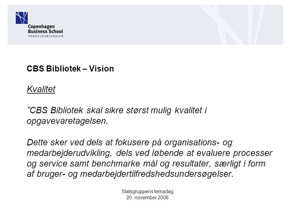CBS Bibliotek – Vision Kvalitet CBS Bibliotek skal sikre størst mulig kvalitet i opgavevaretagelsen.