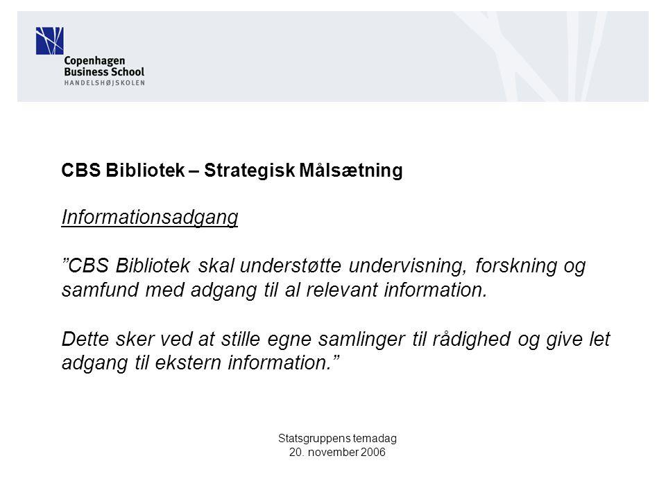 CBS Bibliotek – Strategisk Målsætning Informationsadgang CBS Bibliotek skal understøtte undervisning, forskning og samfund med adgang til al relevant information.