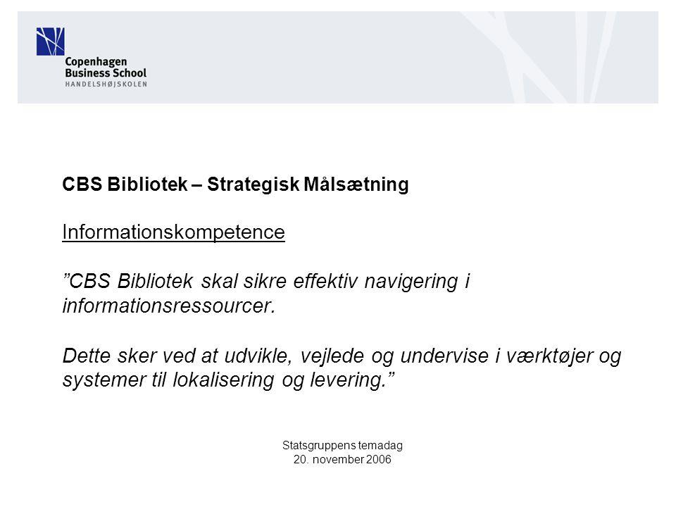 CBS Bibliotek – Strategisk Målsætning Informationskompetence CBS Bibliotek skal sikre effektiv navigering i informationsressourcer.