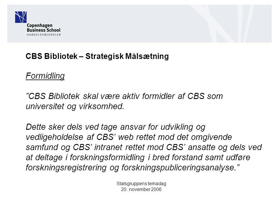 CBS Bibliotek – Strategisk Målsætning Formidling CBS Bibliotek skal være aktiv formidler af CBS som universitet og virksomhed.