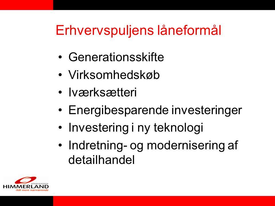 Erhvervspuljens låneformål Generationsskifte Virksomhedskøb Iværksætteri Energibesparende investeringer Investering i ny teknologi Indretning- og modernisering af detailhandel