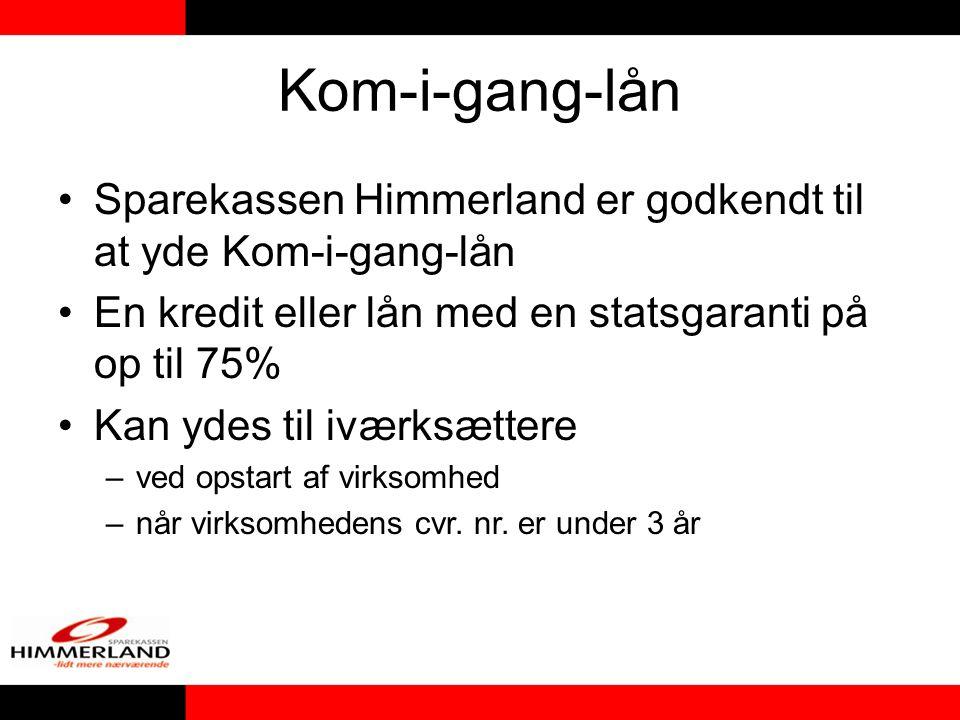 Kom-i-gang-lån Sparekassen Himmerland er godkendt til at yde Kom-i-gang-lån En kredit eller lån med en statsgaranti på op til 75% Kan ydes til iværksættere –ved opstart af virksomhed –når virksomhedens cvr.