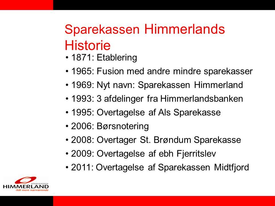 1871: Etablering 1965: Fusion med andre mindre sparekasser 1969: Nyt navn: Sparekassen Himmerland 1993: 3 afdelinger fra Himmerlandsbanken 1995: Overtagelse af Als Sparekasse 2006: Børsnotering 2008: Overtager St.