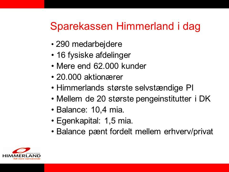 290 medarbejdere 16 fysiske afdelinger Mere end 62.000 kunder 20.000 aktionærer Himmerlands største selvstændige PI Mellem de 20 største pengeinstitutter i DK Balance: 10,4 mia.