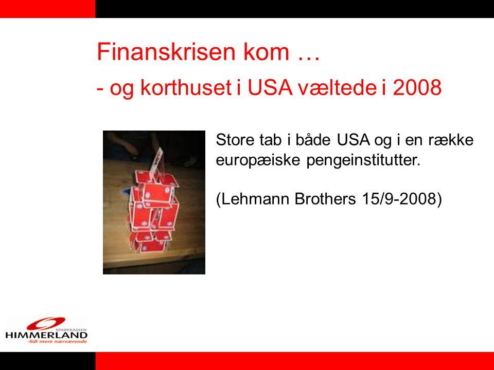 Finanskrisen kom … - og korthuset i USA væltede i 2008 Store tab i både USA og i en række europæiske pengeinstitutter.