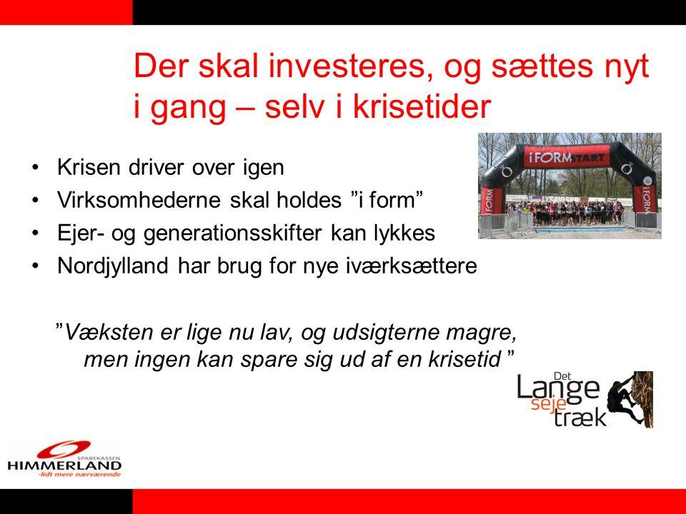 Der skal investeres, og sættes nyt i gang – selv i krisetider Krisen driver over igen Virksomhederne skal holdes i form Ejer- og generationsskifter kan lykkes Nordjylland har brug for nye iværksættere Væksten er lige nu lav, og udsigterne magre, men ingen kan spare sig ud af en krisetid