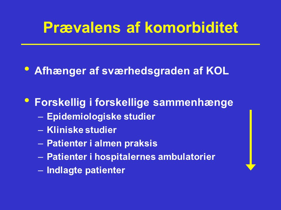 Prævalens af komorbiditet Afhænger af sværhedsgraden af KOL Forskellig i forskellige sammenhænge –Epidemiologiske studier –Kliniske studier –Patienter