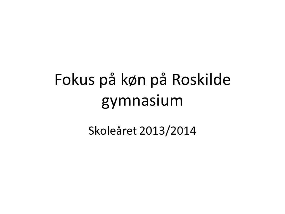 Fokus på køn på Roskilde gymnasium Skoleåret 2013/2014