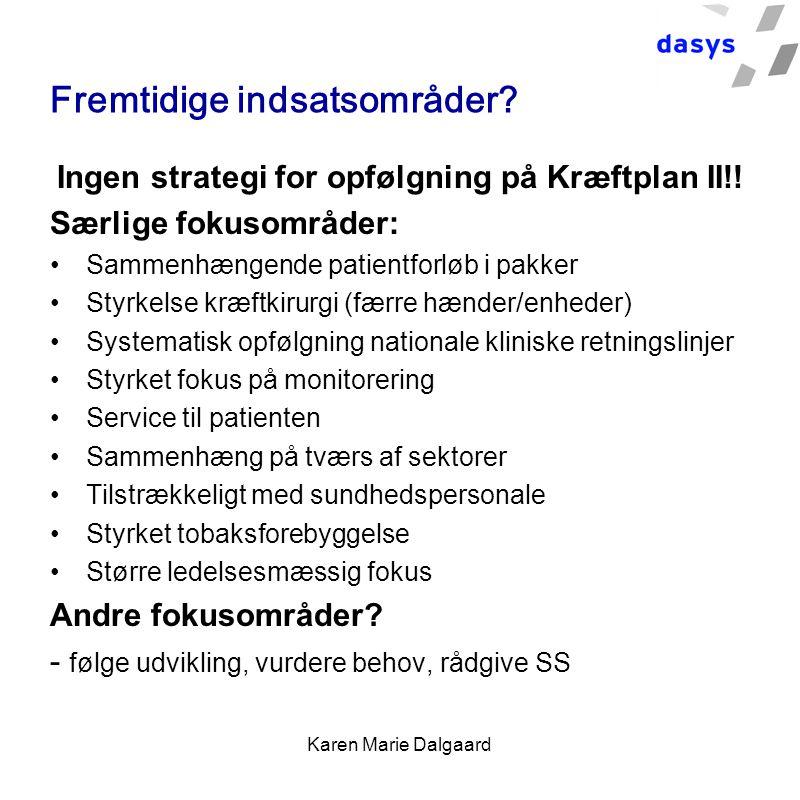 Karen Marie Dalgaard Fremtidige indsatsområder. Ingen strategi for opfølgning på Kræftplan II!.