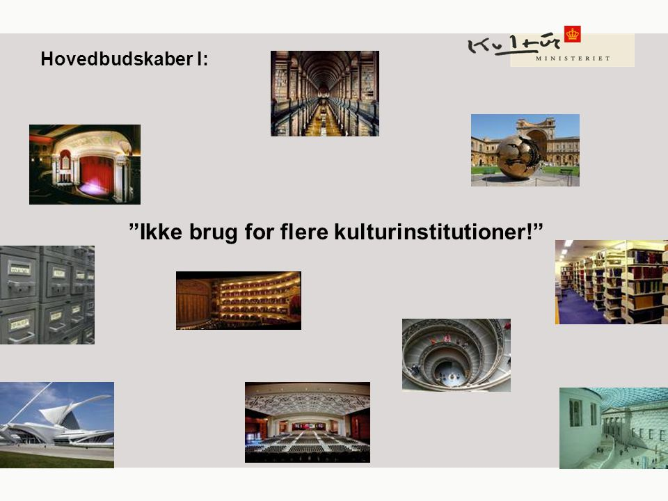 Hovedbudskaber I: Ikke brug for flere kulturinstitutioner!