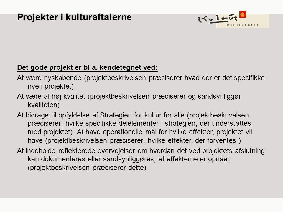 Projekter i kulturaftalerne Det gode projekt er bl.a.