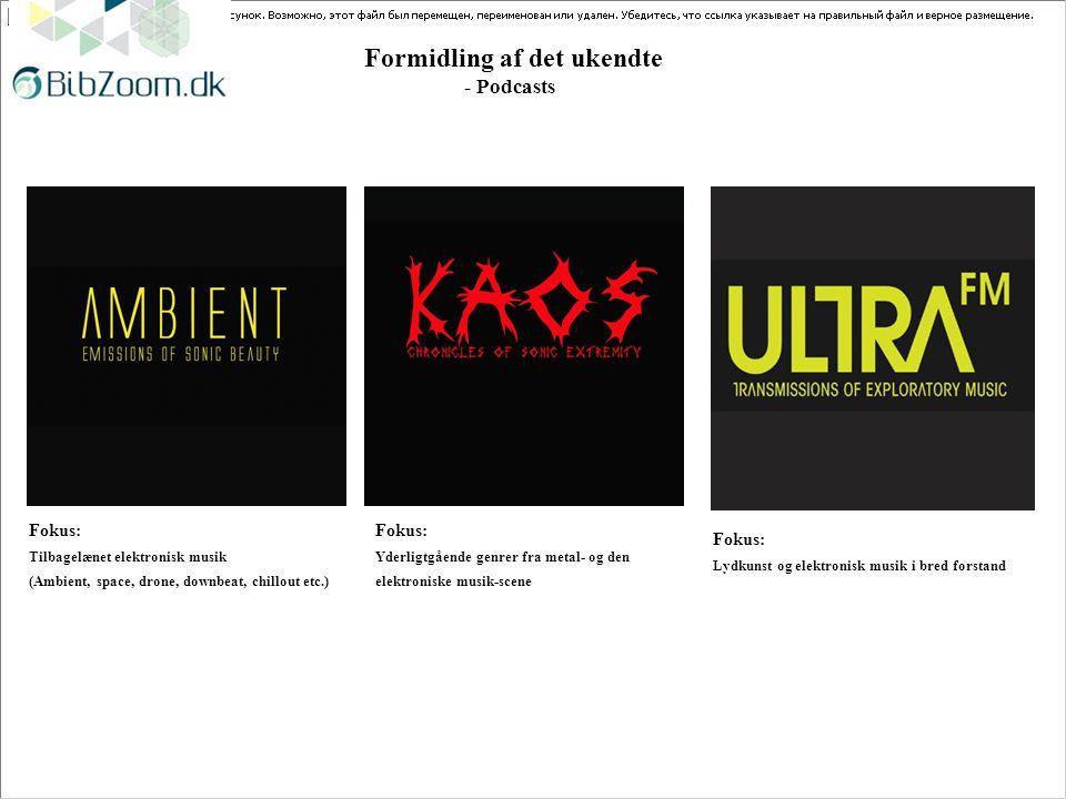 Formidling af det ukendte - Podcasts Fokus: Lydkunst og elektronisk musik i bred forstand Fokus: Tilbagelænet elektronisk musik (Ambient, space, drone, downbeat, chillout etc.) Fokus: Yderligtgående genrer fra metal- og den elektroniske musik-scene
