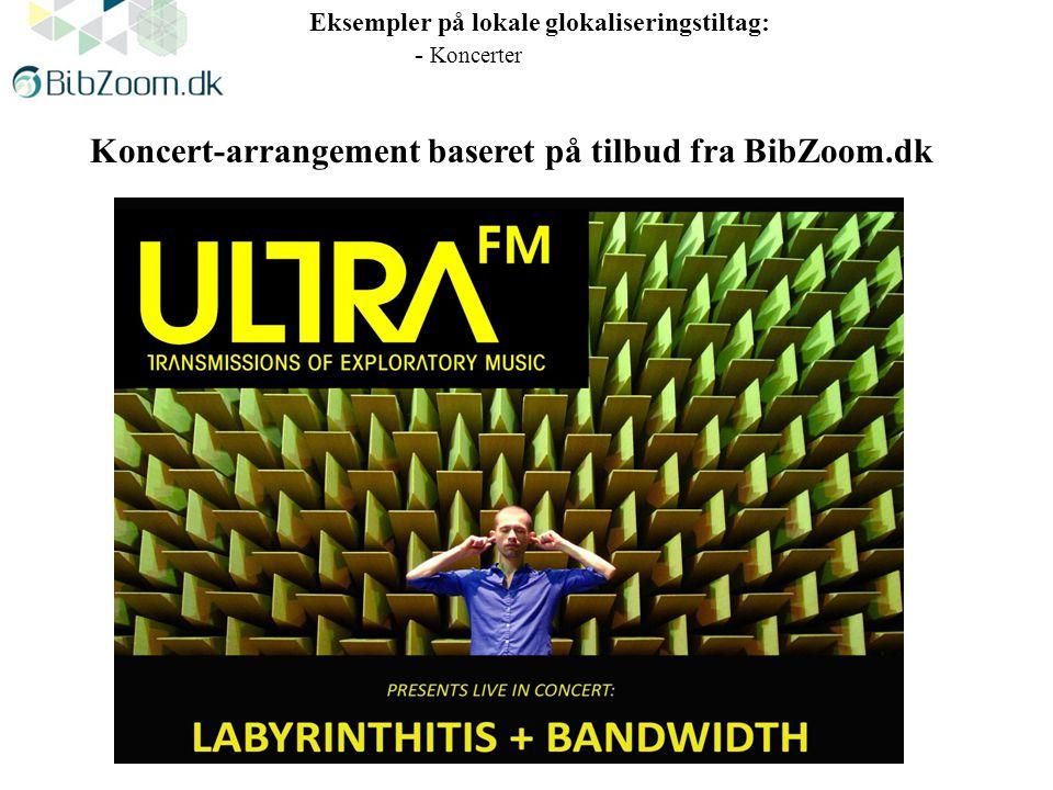 Koncert-arrangement baseret på tilbud fra BibZoom.dk Eksempler på lokale glokaliseringstiltag: - Koncerter