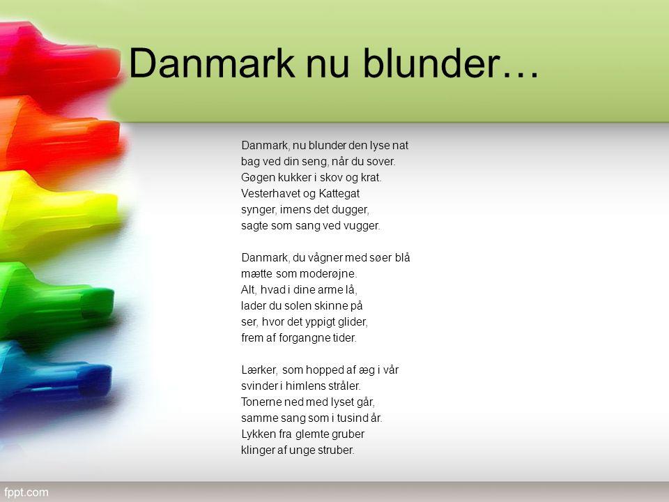 Danmark nu blunder… Danmark, nu blunder den lyse nat bag ved din seng, når du sover.