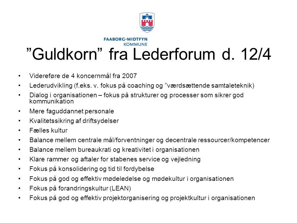 Guldkorn fra Lederforum d. 12/4 Videreføre de 4 koncernmål fra 2007 Lederudvikling (f.eks.