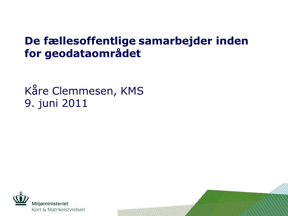 De fællesoffentlige samarbejder inden for geodataområdet Kåre Clemmesen, KMS 9. juni 2011