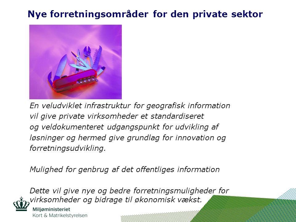 Nye forretningsområder for den private sektor En veludviklet infrastruktur for geografisk information vil give private virksomheder et standardiseret og veldokumenteret udgangspunkt for udvikling af løsninger og hermed give grundlag for innovation og forretningsudvikling.