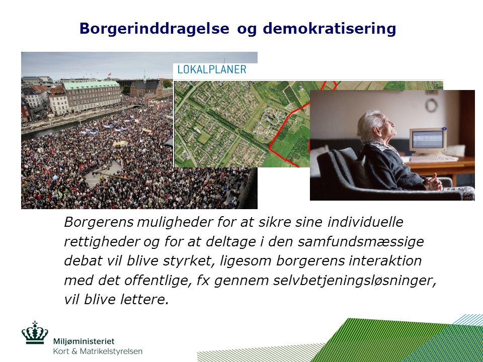 Borgerinddragelse og demokratisering Borgerens muligheder for at sikre sine individuelle rettigheder og for at deltage i den samfundsmæssige debat vil blive styrket, ligesom borgerens interaktion med det offentlige, fx gennem selvbetjeningsløsninger, vil blive lettere.