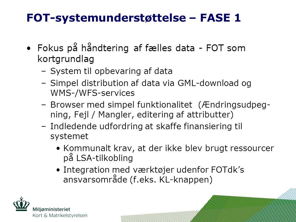 FOT-systemunderstøttelse – FASE 1 Fokus på håndtering af fælles data - FOT som kortgrundlag –System til opbevaring af data –Simpel distribution af data via GML-download og WMS-/WFS-services –Browser med simpel funktionalitet (Ændringsudpeg- ning, Fejl / Mangler, editering af attributter) –Indledende udfordring at skaffe finansiering til systemet Kommunalt krav, at der ikke blev brugt ressourcer på LSA-tilkobling Integration med værktøjer udenfor FOTdk's ansvarsområde (f.eks.