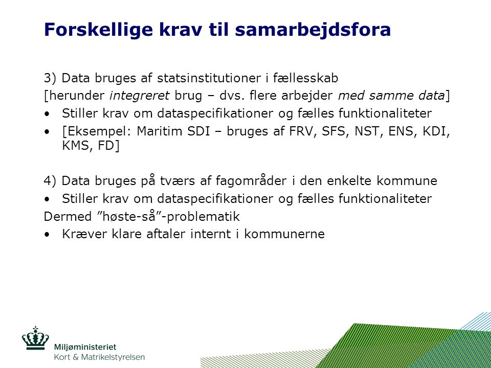 Forskellige krav til samarbejdsfora 3) Data bruges af statsinstitutioner i fællesskab [herunder integreret brug – dvs.