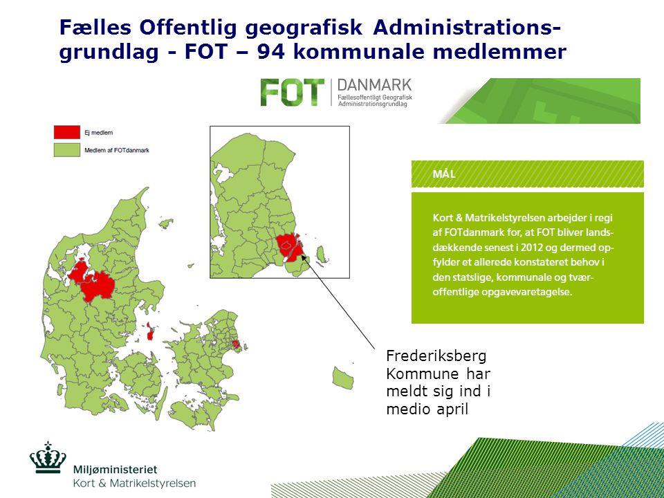 Fælles Offentlig geografisk Administrations- grundlag - FOT – 94 kommunale medlemmer Frederiksberg Kommune har meldt sig ind i medio april