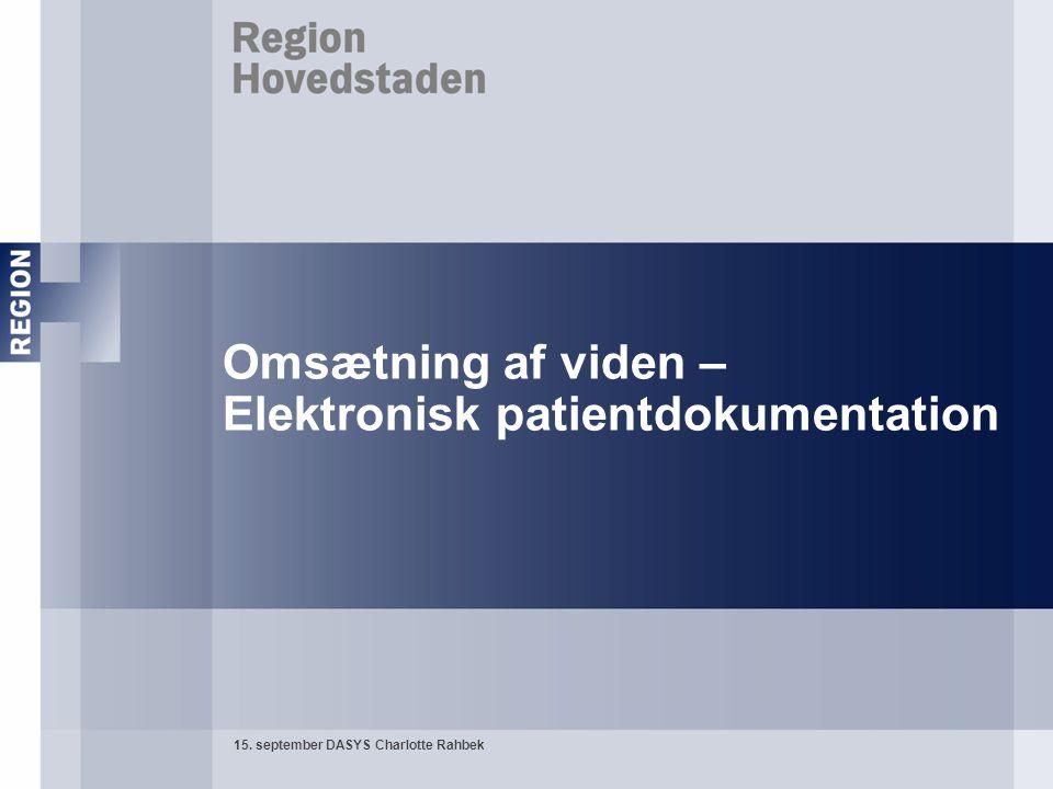 15. september DASYS Charlotte Rahbek Omsætning af viden – Elektronisk patientdokumentation