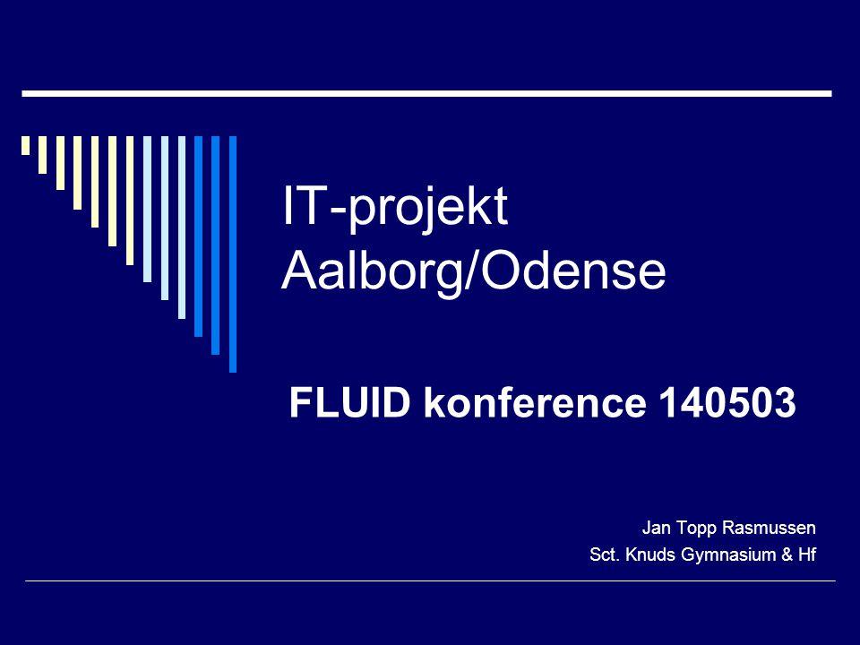 IT-projekt Aalborg/Odense FLUID konference 140503 Jan Topp Rasmussen Sct. Knuds Gymnasium & Hf