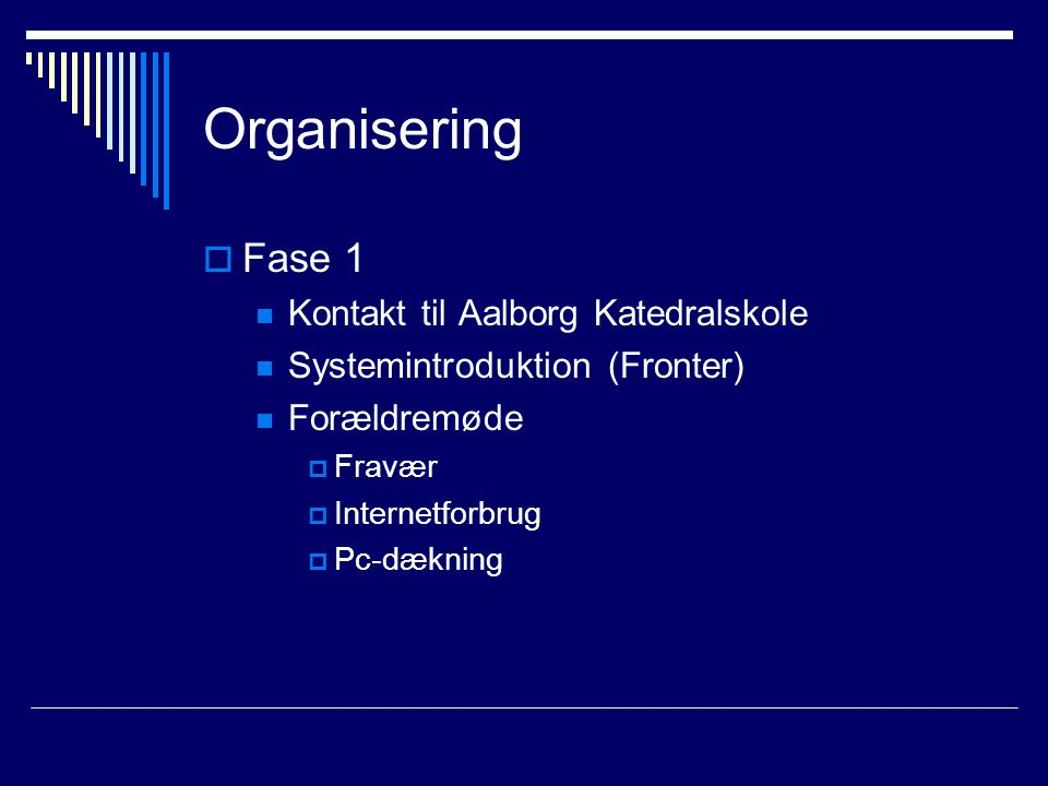 Organisering  Fase 1 Kontakt til Aalborg Katedralskole Systemintroduktion (Fronter) Forældremøde  Fravær  Internetforbrug  Pc-dækning