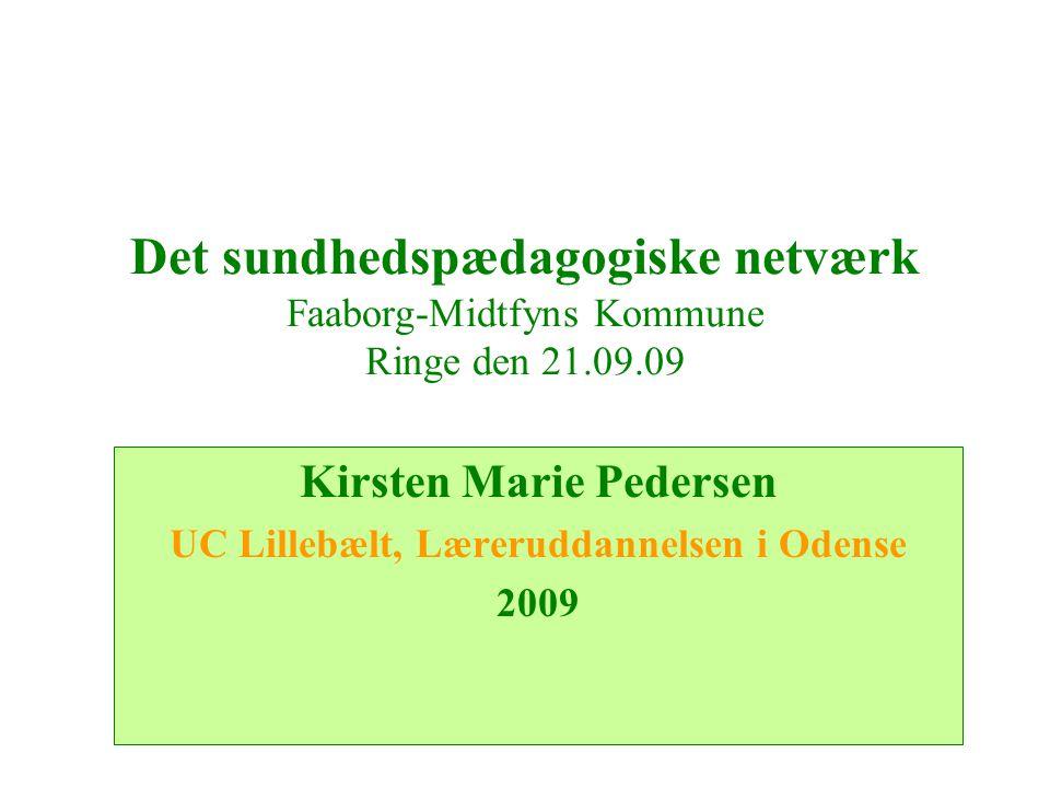 Det sundhedspædagogiske netværk Faaborg-Midtfyns Kommune Ringe den 21.09.09 Kirsten Marie Pedersen UC Lillebælt, Læreruddannelsen i Odense 2009