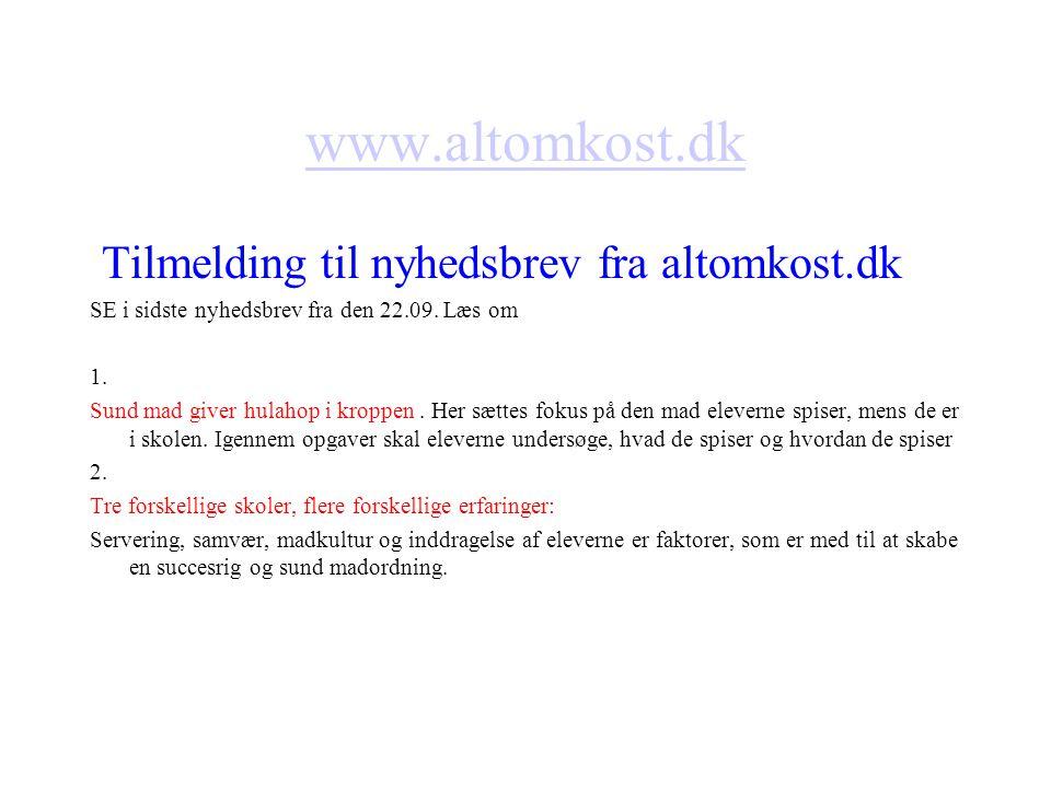 www.altomkost.dk Tilmelding til nyhedsbrev fra altomkost.dk SE i sidste nyhedsbrev fra den 22.09.