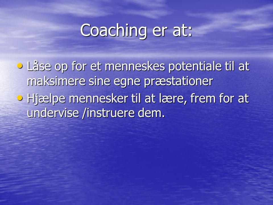 Coaching er at: Låse op for et menneskes potentiale til at maksimere sine egne præstationer Låse op for et menneskes potentiale til at maksimere sine egne præstationer Hjælpe mennesker til at lære, frem for at undervise /instruere dem.