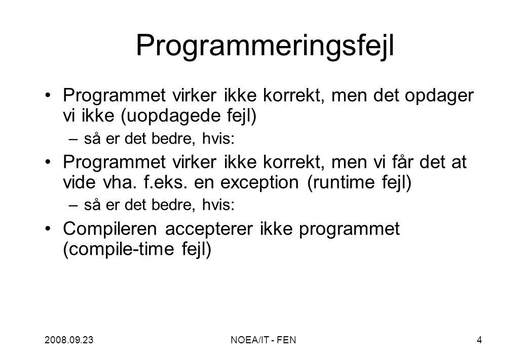 2008.09.23NOEA/IT - FEN4 Programmeringsfejl Programmet virker ikke korrekt, men det opdager vi ikke (uopdagede fejl) –så er det bedre, hvis: Programmet virker ikke korrekt, men vi får det at vide vha.