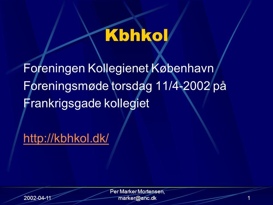 2002-04-11 Per Marker Mortensen, marker@anc.dk1 Kbhkol Foreningen Kollegienet København Foreningsmøde torsdag 11/4-2002 på Frankrigsgade kollegiet http://kbhkol.dk/
