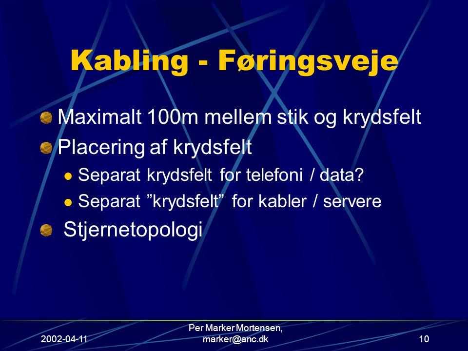 2002-04-11 Per Marker Mortensen, marker@anc.dk10 Kabling - Føringsveje Maximalt 100m mellem stik og krydsfelt Placering af krydsfelt Separat krydsfelt for telefoni / data.