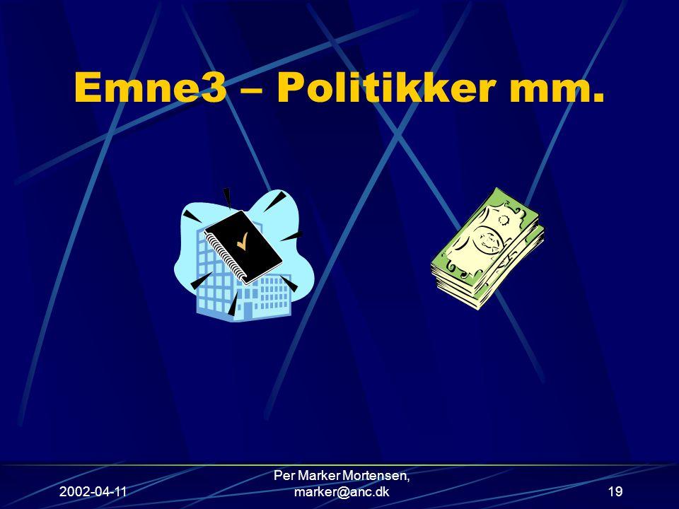 2002-04-11 Per Marker Mortensen, marker@anc.dk19 Emne3 – Politikker mm.