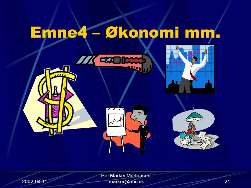2002-04-11 Per Marker Mortensen, marker@anc.dk21 Emne4 – Økonomi mm.